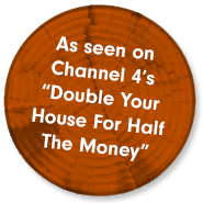 "As seen on Channel 4's ""Double Your House For Half The Money"""